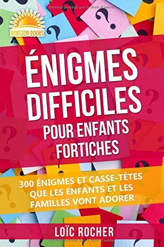 Énigmes Difficiles Pour Enfants Fortiches: 300 Énigmes Et Casse-Têtes Que Les Enfants Et Les...
